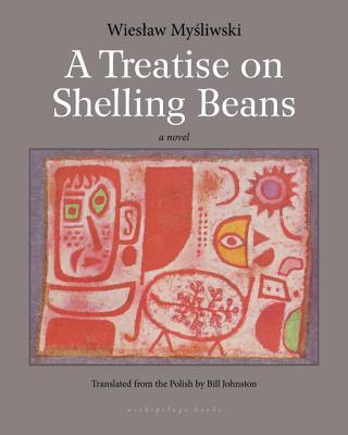 A Treatise on Shelling Beans By Mysliwski, Wieslaw/ Johnston, Bill (TRN)